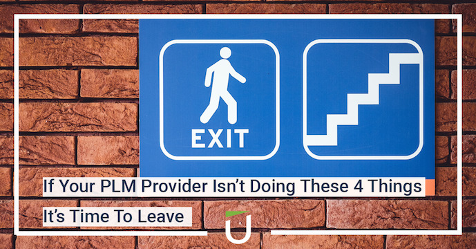 If Your PLM Provider Isn't Doing These 4 Things, It's Time to Leave
