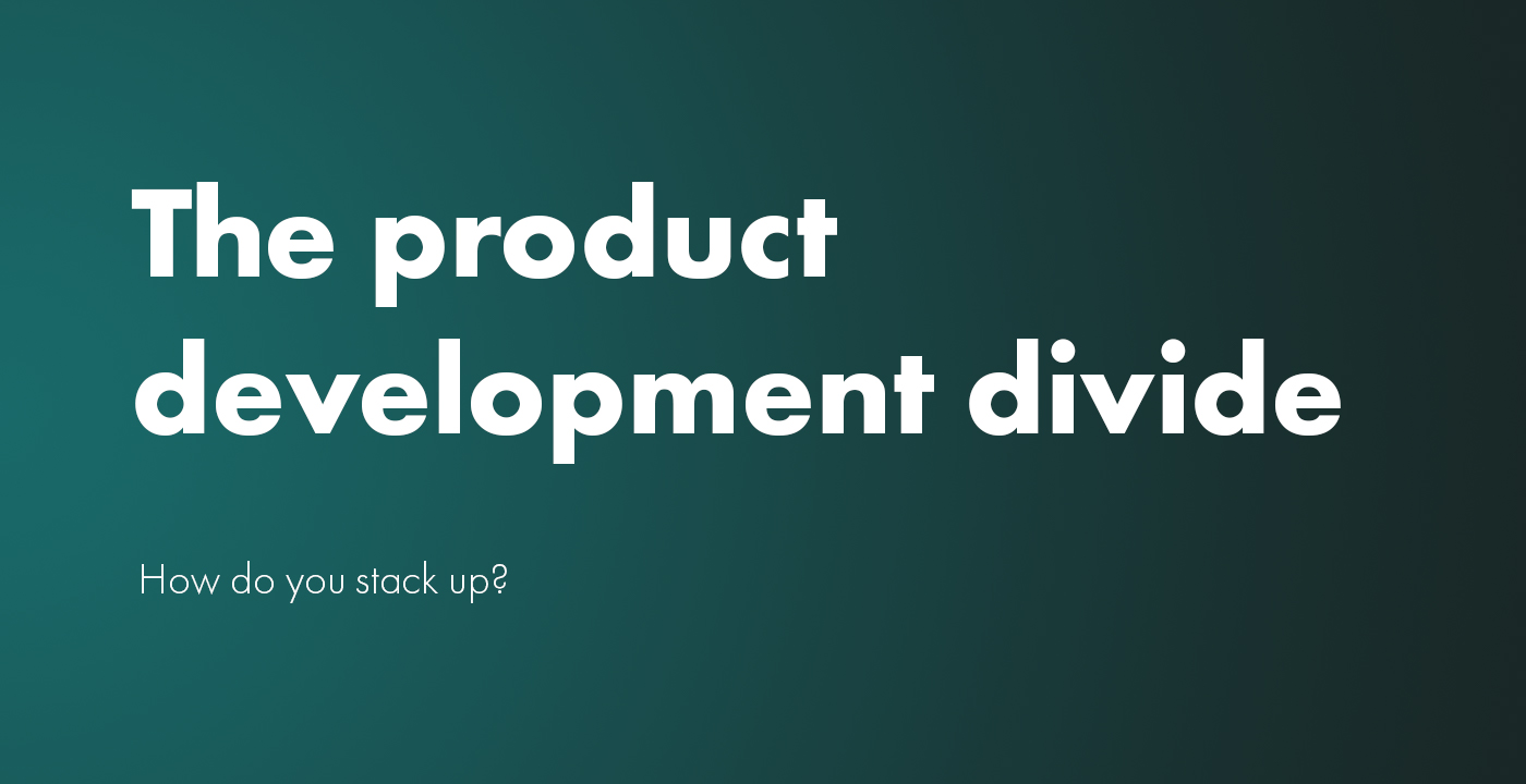The product development divide: How do you stack up?